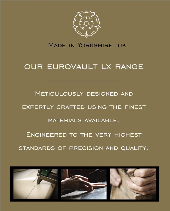 Made in Yorkshire, UK. Our Eurovault LX Range. Meticulously designed and expertly crafted using the finest materials available. Engineered to the very highest standards of precision and quality.